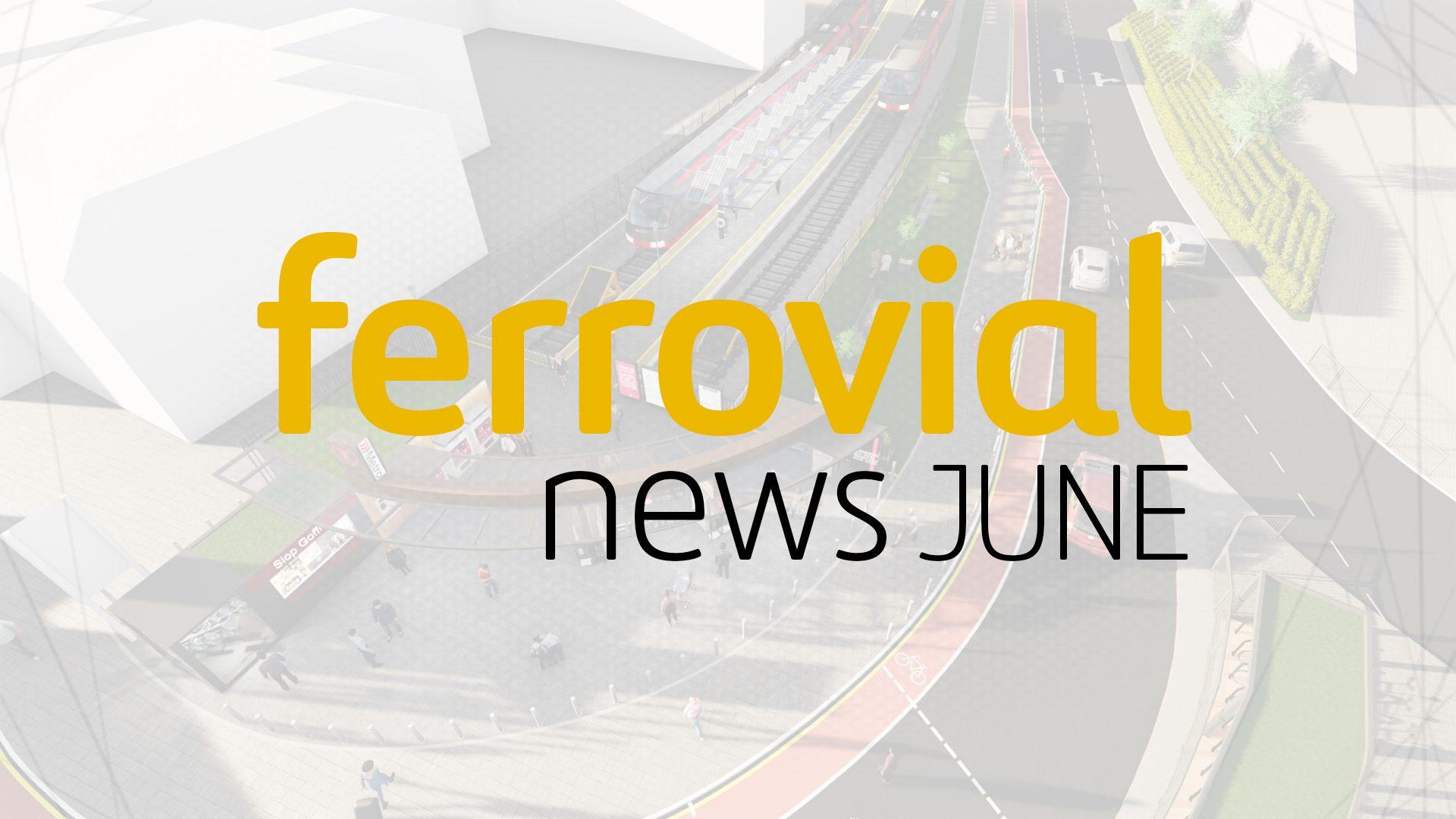 Ferrovial News June 2018