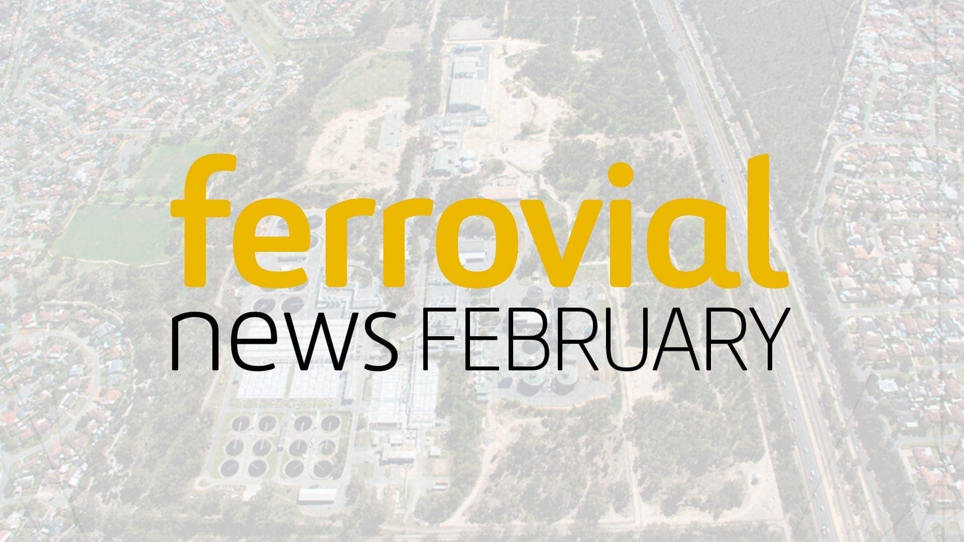 Las noticias destacadas de Ferrovial Febrero 2018