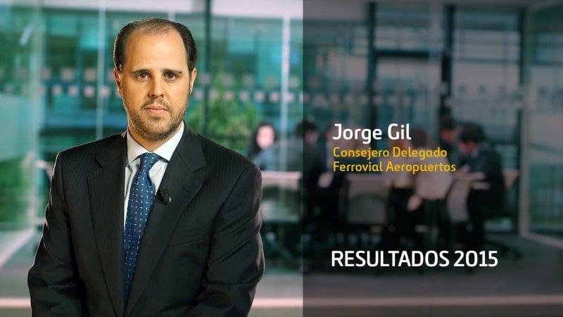 Jorge Gil Ferrovial Aeropuertos Resultados 2015