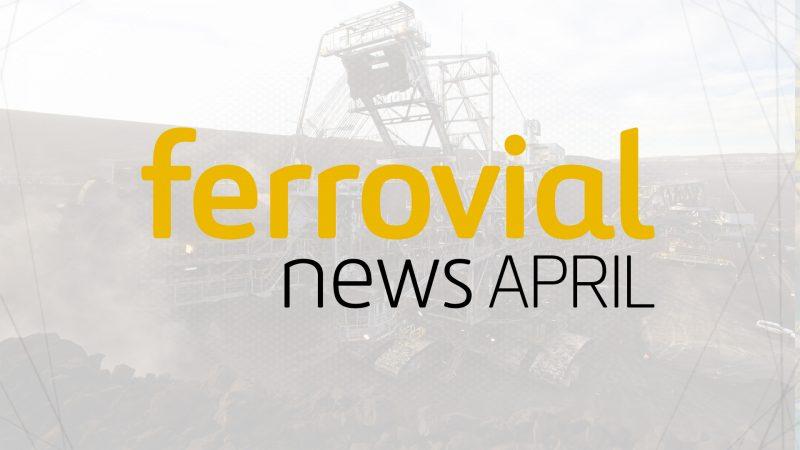 Ferrovial's April News Highlights